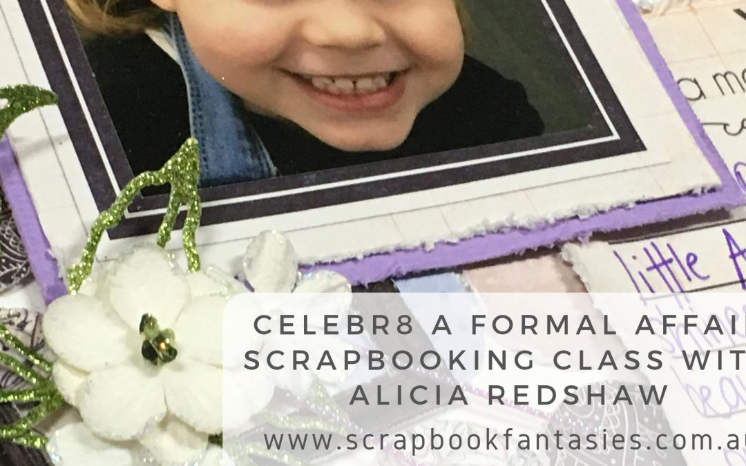 Celebr8 A Formal Affair Scrapbooking Class with Alicia Redshaw {REPEAT}
