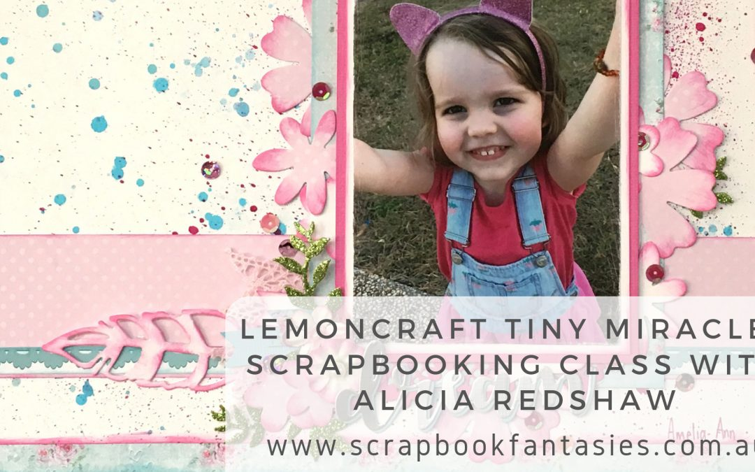 Lemoncraft Tiny Miracles Scrapbooking Class with Alicia Redshaw {REPEAT}