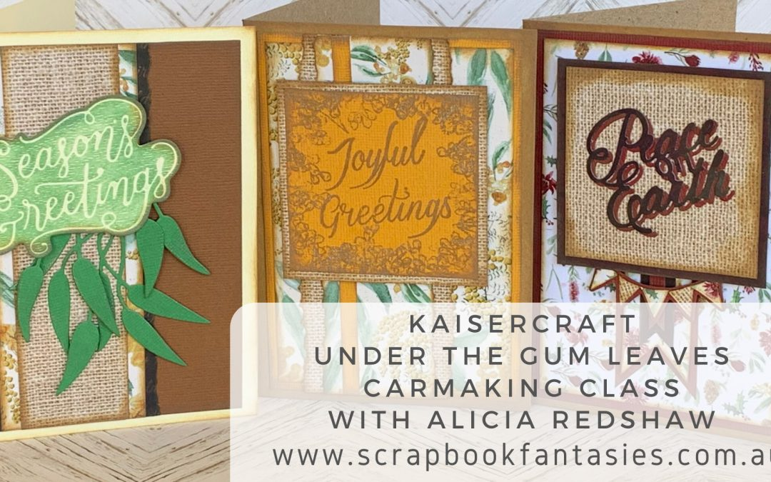 Kaisercraft Under the Gum Leaves Cardmaking Class with Alicia Redshaw