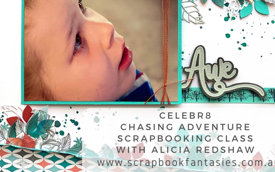 Celebr8 Chasing Adventure Scrapbooking Class with Alicia Redshaw {REPEAT}