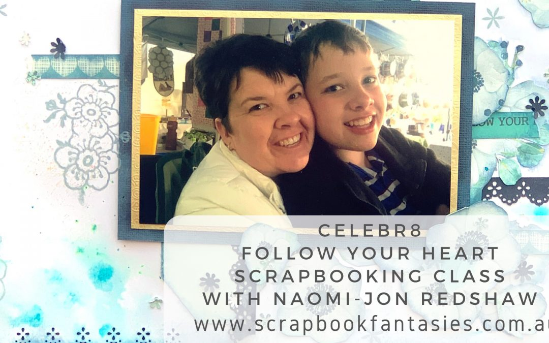 Celebr8 Follow Your Heart Scrapbooking Class with Naomi-Jon Redshaw